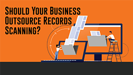 Should Your Business Outsource Records Scanning?