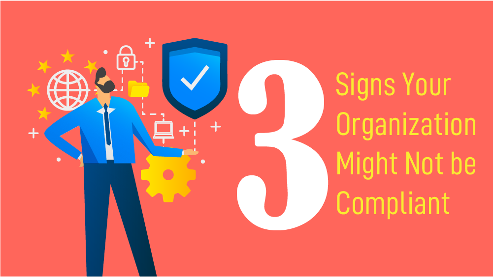 3 Signs your Organization Might Not Be Compliant