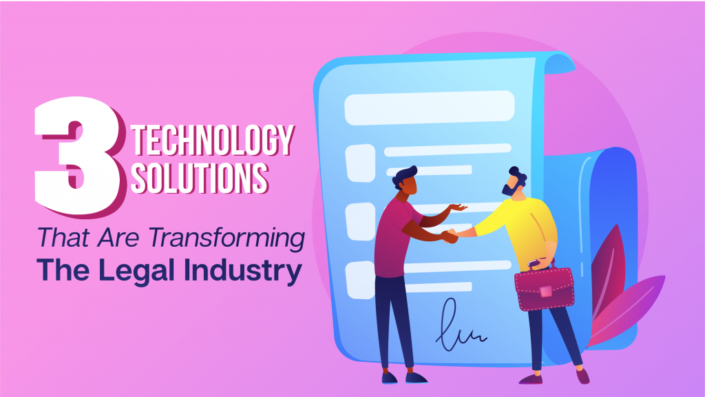 3 Technology Solutions That Are Transforming The Legal Industry