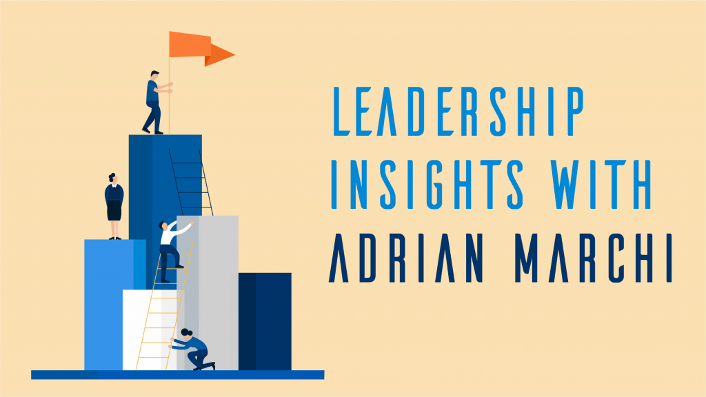 Leadership Insights with Adrian Marchi